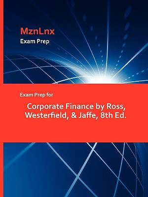 Exam Prep for Corporate Finance by Ross, Westerfield, & Jaffe, 8th Ed.