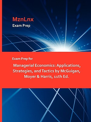 Image for Exam Prep for Managerial Economics: Applications, Strategies, and Tactics by McGuigan, Moyer & Harris, 11th Ed.
