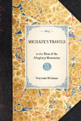 Michaux's Travels: to the West of the Alleghany Mountains (Travel in America), Michaux, FranCois