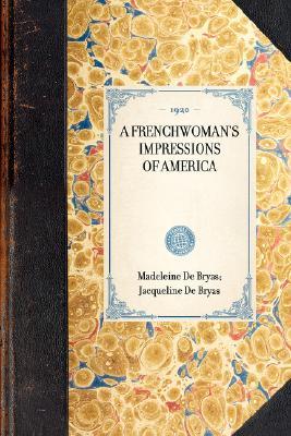 Frenchwoman's Impressions of America (Travel in America), Bryas, Madeleine De; Bryas, Jacqueline De