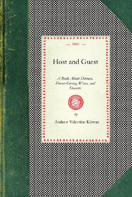 Image for Host and Guest: A Book About Dinners, Dinner-Giving, Wines, and Desserts (Cooking in America)