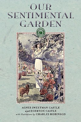 Our Sentimental Garden (Gardening in America), Castle, Agnes; Castle, Egerton