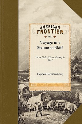 Voyage in a Six-oared Skiff: to the Falls of Saint Anthony in 1817, Long, Stephen