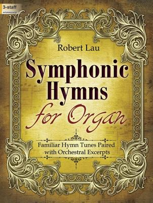 Image for Symphonic Hymns for Organ: Familiar Hymn Tunes Paired with Orchestral Excerpts