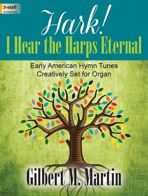 Image for c Hark! I Hear the Harps Eternal: Early American Hymn Tunes Creatively Set for Organ