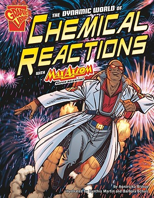 The Dynamic World of Chemical Reactions with Max Axiom, Super Scientist (Graphic Science), Biskup, Agnieszka; Schulz, Barbara; Webb, Matt; Smith, Tod G