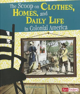Image for Scoop on Clothes, Homes, and Daily Life in Colonial America (Fact Finders: Life in the American Colonies)