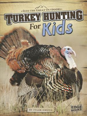 Turkey Hunting for Kids (Into the Great Outdoors), Omoth, Tyler