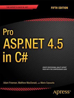 Pro ASP.NET 4.5 in C#, Freeman, Adam; MacDonald, Matthew; Szpuszta, Mario