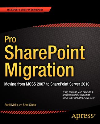 Pro SharePoint Migration: Moving from MOSS 2007 to SharePoint Server 2010 (Expert's Voice in Sharepoint), Malik, Sahil; LLC, Winsmarts; Sistla, Srini