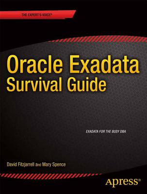 Oracle Exadata Survival Guide (Expert's Voice in Oracle), Fitzjarrell, David; Spence, Mary