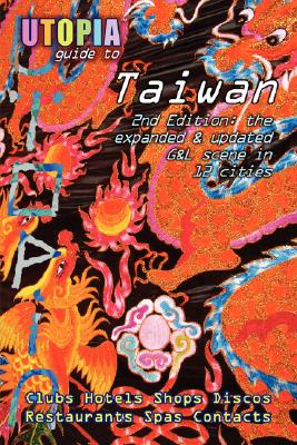 Utopia Guide to Taiwan (2nd Edition): The Gay and Lesbian Scene in 12 Cities Including Taipei, Kaohsiung and Tainan, Goss, John