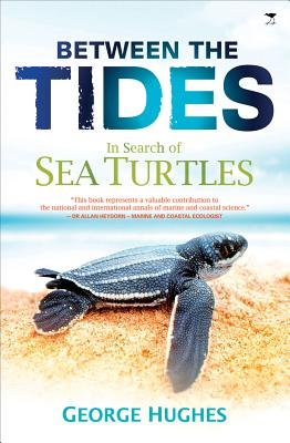 Between the Tides: In Search of Sea Turtles, George Hughes
