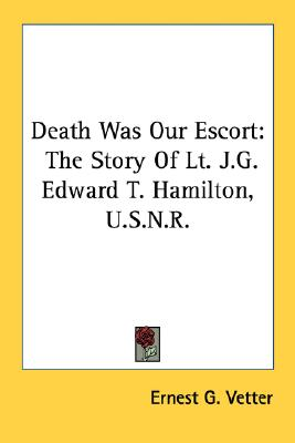 Image for Death Was Our Escort: The Story Of Lt. J.G. Edward T. Hamilton, U.S.N.R.