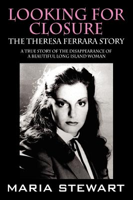 Looking For Closure: The Theresa Ferrara Story, Stewart, Maria