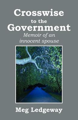 Image for Crosswise to the Government: Memoir of an Innocent Spouse