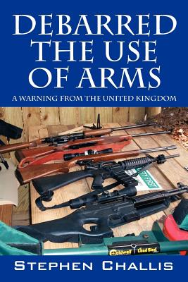 Debarred the Use of Arms: A Warning from the United Kingdom, Challis, Stephen