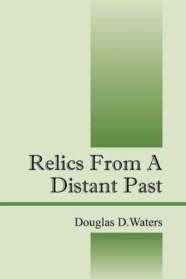 Relics From A Distant Past, Waters, Douglas D
