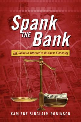 Image for Spank the Bank: The Guide to Alternative Business Financing