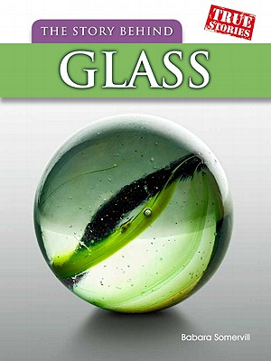 The Story Behind Glass (True Stories, Level T), Barbara A. Somervill (Author)