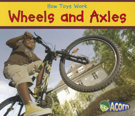 Wheels and Axles (How Toys Work), Smith, Sian
