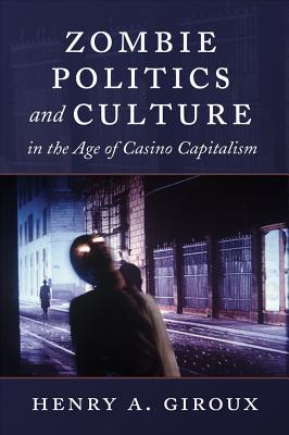 Image for Zombie Politics and Culture: in the Age of Casino Capitalism