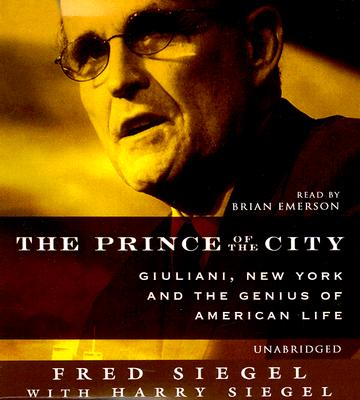 The Prince of the City: Giuliani, New York, and the Genius of American Life Audio CD, EMerson, Brian; Siegel, Fred; Giuliani, Rudy