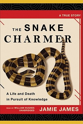 The Snake Charmer: A life and Death in Pursuit of Knowledge, A true Story, James, J.