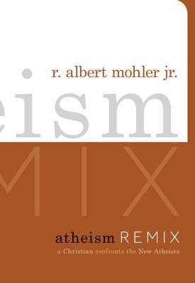 Image for Atheism Remix: A Christian Confronts the New Atheists