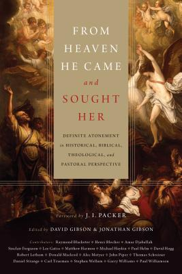 Image for From Heaven He Came and Sought Her: Definite Atonement in Historical, Biblical, Theological, and Pastoral Perspective