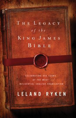 Image for The Legacy of the King James Bible: Celebrating 400 Years of the Most Influential English Translation