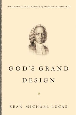 Image for God's Grand Design: The Theological Vision of Jonathan Edwards