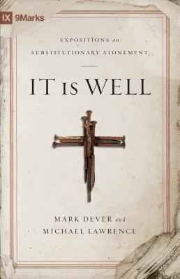 Image for It Is Well: Expositions on Substitutionary Atonement (9Marks)