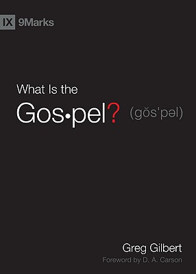 What Is the Gospel? (9Marks), Greg Gilbert