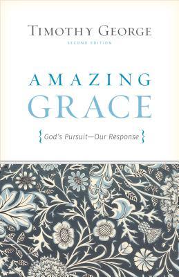 Amazing Grace (Second Edition): God's Pursuit, Our Response, George, Timothy