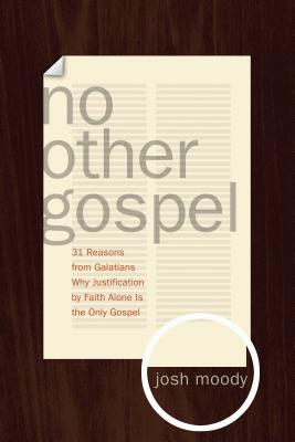 Image for No Other Gospel: 31 Reasons from Galatians Why Justification by Faith Alone Is the Only Gospel