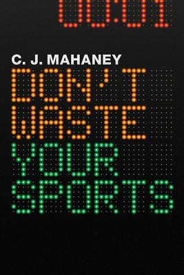 Don't Waste Your Sports, C. J. Mahaney
