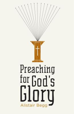Preaching for God's Glory (Redesign) (Today's Issues), Alistair Begg