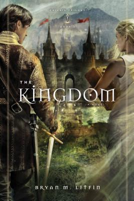 The Kingdom: A Novel, Bryan M. Litfin