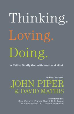 Thinking. Loving. Doing.: A Call to Glorify God with Heart and Mind, John Piper, David Mathis