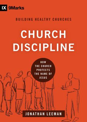 Image for Church Discipline: How the Church Protects the Name of Jesus (9marks Building Healthy Church)