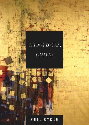 Kingdom, Come!, Philip Graham Ryken