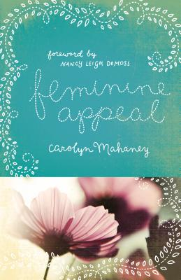 Feminine Appeal (Redesign): Seven Virtues of a Godly Wife and Mother, Carolyn Mahaney