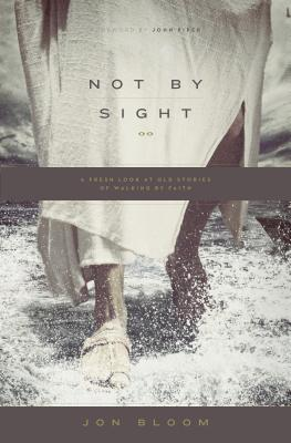 Image for Not by Sight: A Fresh Look at Old Stories of Walking by Faith