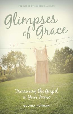 Image for Glimpses of Grace: Treasuring the Gospel in Your Home