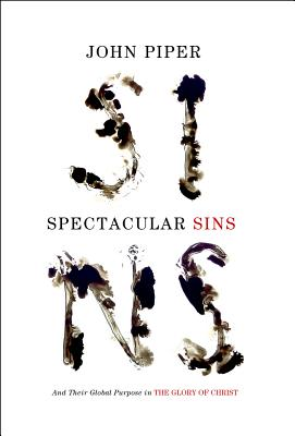 Image for Spectacular Sins (Redesign): And Their Global Purpose in the Glory of Christ