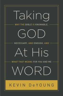 Image for Taking God At His Word: Why the Bible Is Knowable, Necessary, and Enough, and What That Means for You and Me
