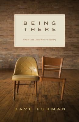 Image for Being There: How to Love Those Who Are Hurting