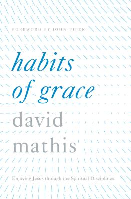 Image for Habits of Grace: Enjoying Jesus through the Spiritual Disciplines