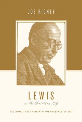 Image for Lewis on the Christian Life: Becoming Truly Human in the Presence of God (Theologians on the Christian Life)